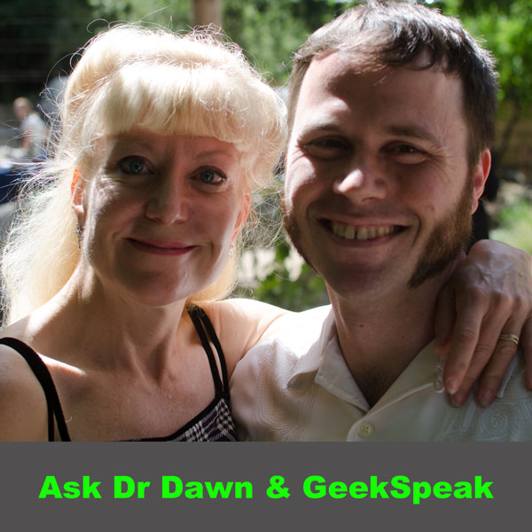 Ask Dr Dawn and GeekSpeak